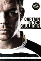 Captain In The Cauldron: The John Smit Story
