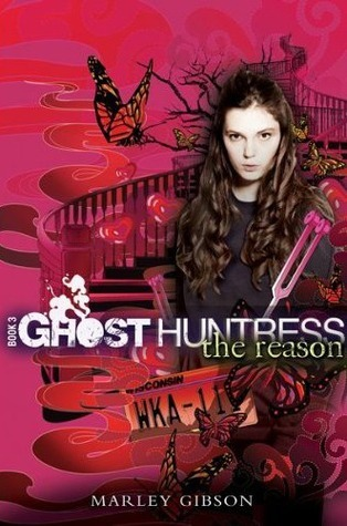 The Reason (Ghost Huntress, #3)  by  Marley Gibson