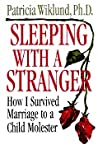 Sleeping with a Stranger: How I Survived Marriage to a Child Molester