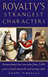 Royalty's Strangest Characters: Extraordinary But True Tales from 2,000 Years of Mad Monarchs and Raving Rulers (Strangest series)