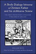 A Brefe Dialoge bitwene a Christen Father and his stobborne Sonne