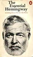 The Essential Hemingway: Containing One Complete Novel, Extracts From Three Others, Twenty Three Short Stories And A Chapter From Death In The Afternoon