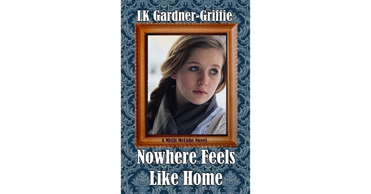 Nowhere Feels Like Home Misfit Mccabe 2 By Lk Gardner Griffie
