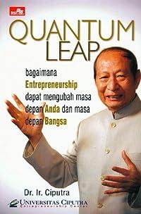 Ciputra Quantum Leap : Entrepreneurship Mengubah Masa Depan Bangsa dan Masa Depan Anda