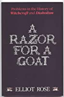 A Razor for a Goat: Problems in the History of Witchcraft & Diabolism