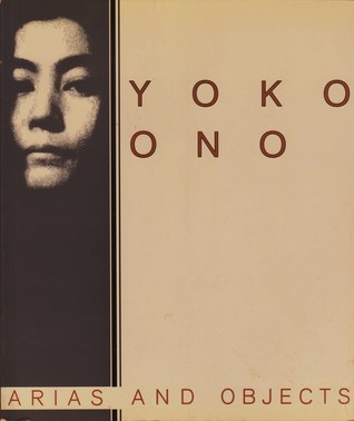 Yoko Ono, Arias, and Objects by Barbara Haskell