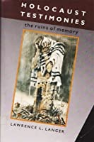 Holocaust Testimonies: The Ruins of Memory