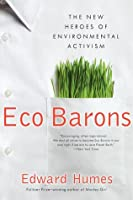 Eco Barons: The New Heroes of Environmental Activism (published in hardcover as: Eco Barons: The Dreamers, Schemers, and Millionaires Who Are Saving Our Planet