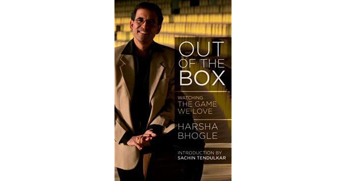 Out Of The Box Watching The Game We Love By Harsha Bhogle