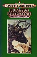 Primitive Mythology (The Masks of God, #1)