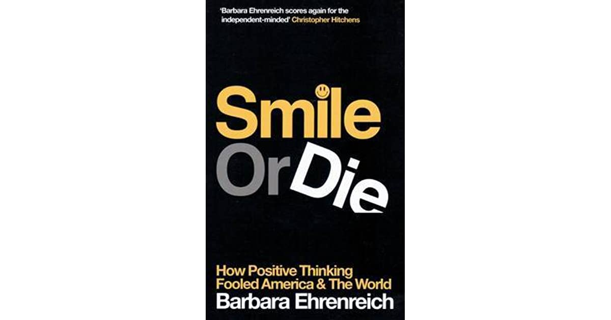 MJ Nichollss Review Of Smile Or Die How Positive Thinking Fooled America And The World