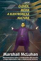 Člověk, média a elektronická kultura : výbor z díla