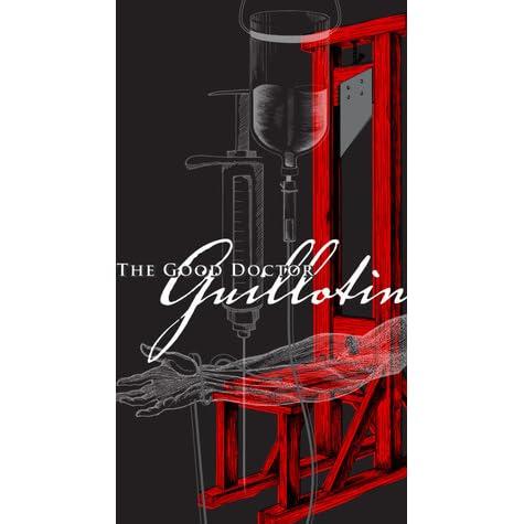 The Good Doctor Guillotin By Marc Estrin
