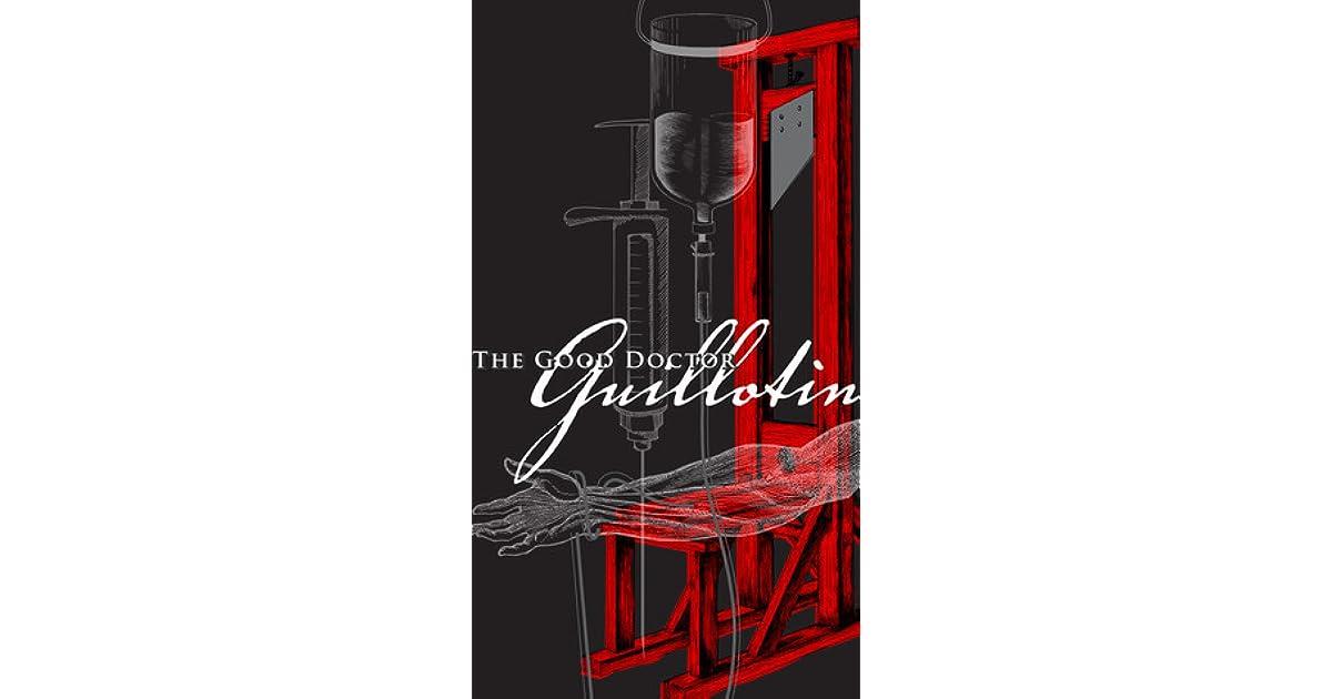 The Good Doctor Guillotin By Marc Estrin border=
