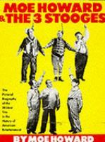 Moe Howard & The 3 Stooges: The Pictorial Biography of the Wildest Trio in the History of American Entertainment