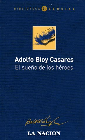 The Dream Of Heroes By Adolfo Bioy Casares
