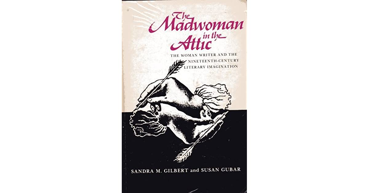 The Madwoman In The Attic The Woman Writer And The