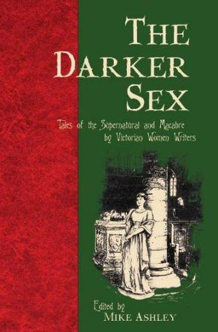 The Darker Sex: Tales of the Supernatural and Macabre  by Victorian Women Writers