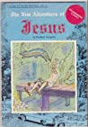 The new adventures of Jesus by Foolbert Sturgeon