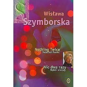 Nic Dwa Razy Wybór Wierszy Nothing Twice Selected Poems