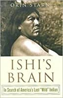 """Ishi's Brain: In Search of the Last """"Wild"""" Indian"""