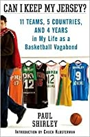 Can I Keep My Jersey?: Eleven Teams, Six Years, Five Countries, and My So-called Career as a Professional Basketball Player