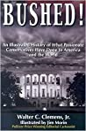 Bushed!: An Illustrated History of What Passionate Conservatives Have Done to America and the World