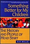 Something Better for My Children: The History and People of Head Start