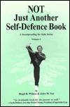 Not Just Another Self-Defense Book Hugh B. Wilson, John W. Yee