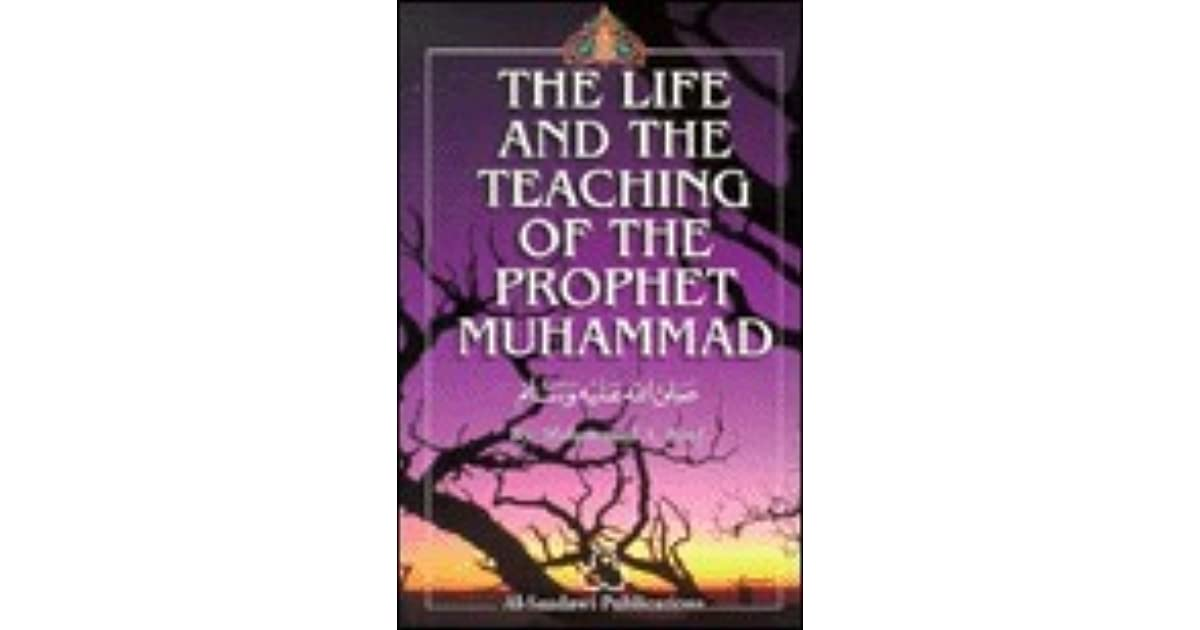 The Life and the Teaching of the Prophet Muhammad by