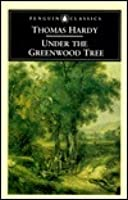 Under the Greenwood Tree: Or the Mellstock Quire: A Rural Painting of the Dutch School