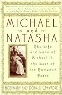 Michael and Natasha: The Life and Love of Michael II, the Last of the Romanov Tsars