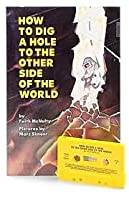 How to Dig a Hole to the Other Side of the World [With Paperback Book]