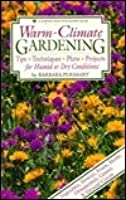 Warm-Climate Gardening: Tips, Techniques, Plans, Projects for Humid or Dry Conditions