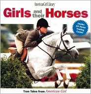 Girls and Their Horses: True Stories from American Girl (American Girl Library (Paperback)) American Girl, Camela Decaire