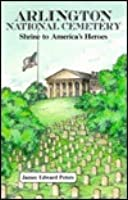 Arlington National Cemetery, Shrine To America's Heroes