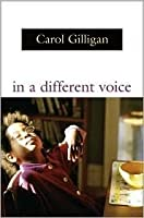 In a Different Voice: Psychological Theory and Women's Development,