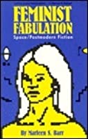 Feminist Fabulation: Space/Postmodern Fiction
