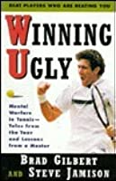 Winning Ugly: Mental Warfare in Tennis--Tales from Tour and Lessons from the Master