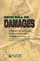 David Ball On Damages: A Plaintiff's Attorney's Guide For Personal Injury And Wrongful Death Cases
