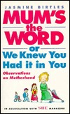 Mum's the Word or We Knew You Had It in You: Observations and Motherhood