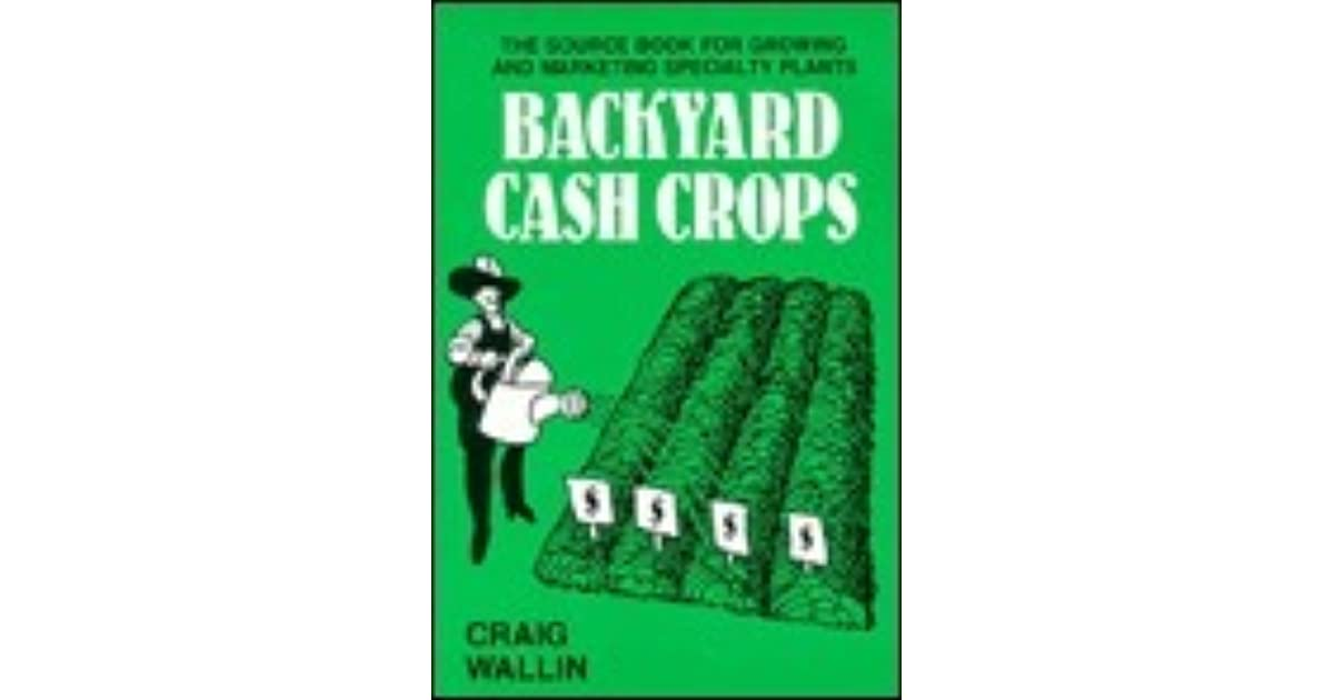 Backyard Cash Crops backyard cash crops: the sourcebook for growing and selling over 200