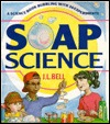 Soap Science: A Science Book Bubbling With 36 Experiments