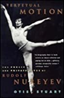 Perpetual Motion: The Public and Private Lives of Rudolf Nureyev
