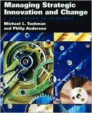 Managing Strategic Innovation and Change: A Collection of Readings