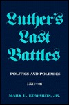 Luther's Last Battles: Politics and Polemics, 1531-46