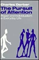 The Pursuit of Attention: Power and Individualism in Everyday Life