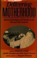 Delivering Motherhood: Maternal Ideologies And Practices In The 19th And 20th Centuries