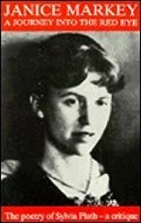 A Journey Into the Red Eye: The Poetry of Sylvia Plath, a Critique