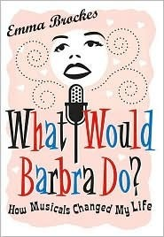 What Would Barbra Do  How Musicals Changed My Life by Emma Brockes